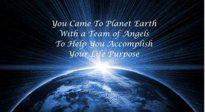 You came to earth with a personal team of angels to help you accomplish your purpose