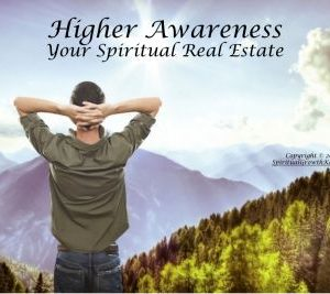 Higher Awareness: Your Expanding Spiritual Real Estate