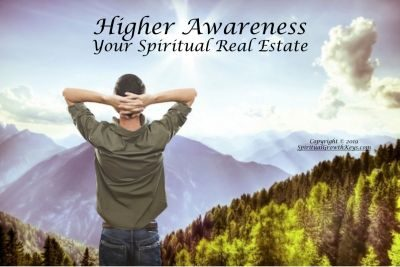 Higher Awareness - Your Spiritual Real Estate